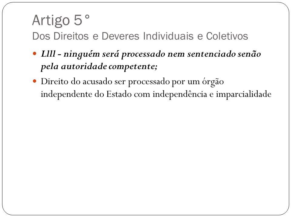 Artigo 5° Dos Direitos e Deveres Individuais e Coletivos Llll - ninguém será processado nem sentenciado senão pela autoridade competente; Direito do a