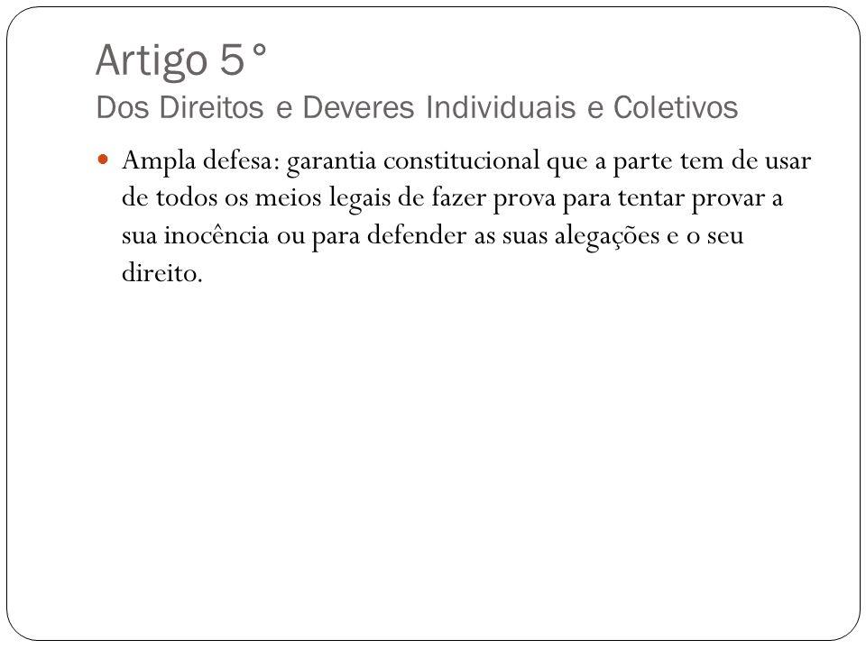 Artigo 5° Dos Direitos e Deveres Individuais e Coletivos Ampla defesa: garantia constitucional que a parte tem de usar de todos os meios legais de faz