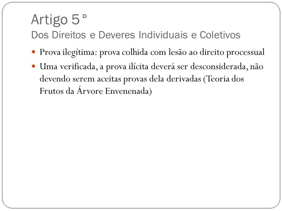 Artigo 5° Dos Direitos e Deveres Individuais e Coletivos Prova ilegítima: prova colhida com lesão ao direito processual Uma verificada, a prova ilícit