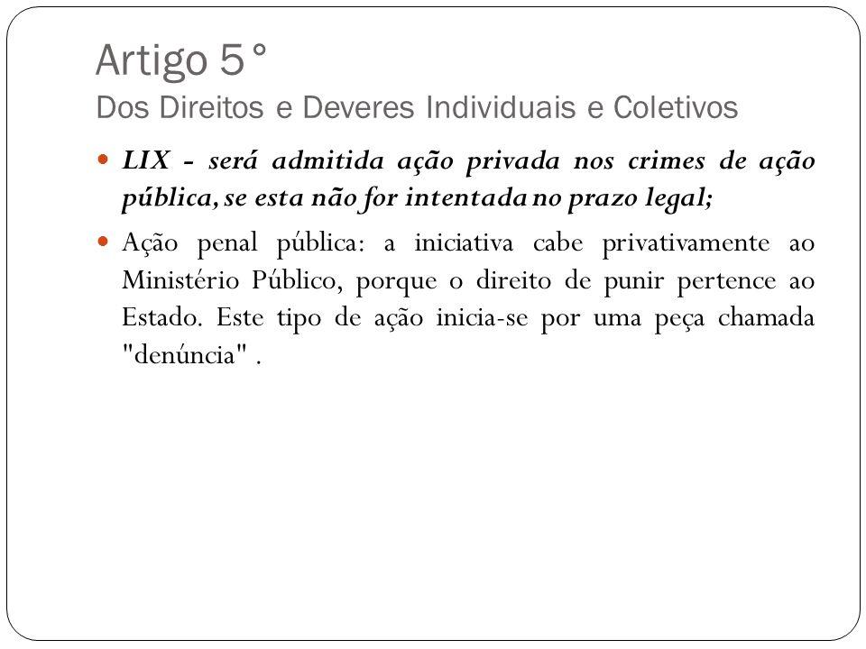 Artigo 5° Dos Direitos e Deveres Individuais e Coletivos LIX - será admitida ação privada nos crimes de ação pública, se esta não for intentada no pra