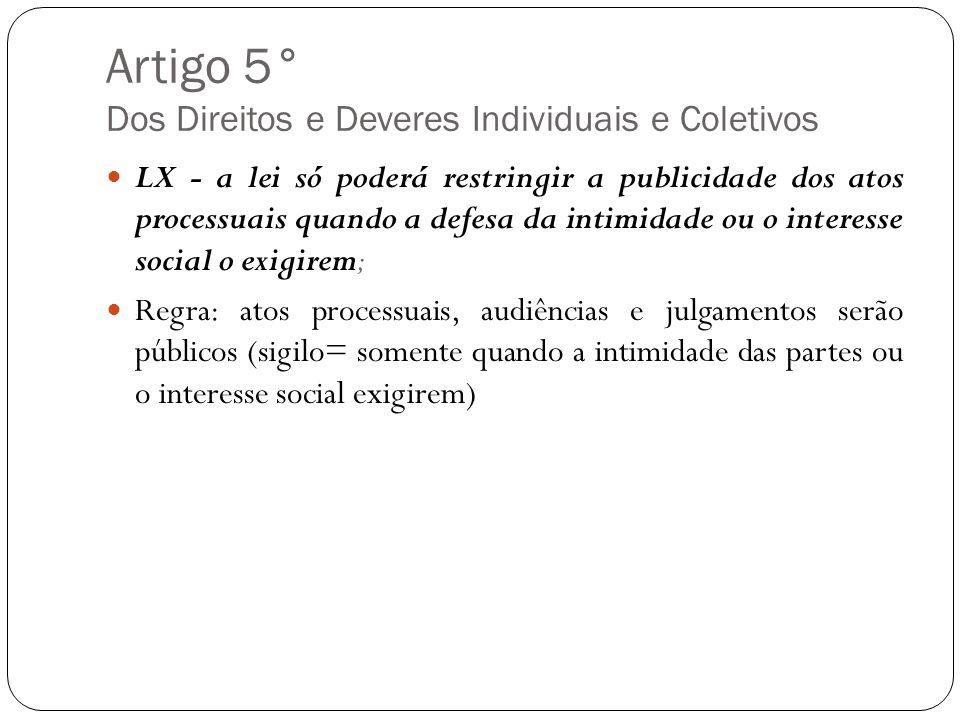 Artigo 5° Dos Direitos e Deveres Individuais e Coletivos LX - a lei só poderá restringir a publicidade dos atos processuais quando a defesa da intimid