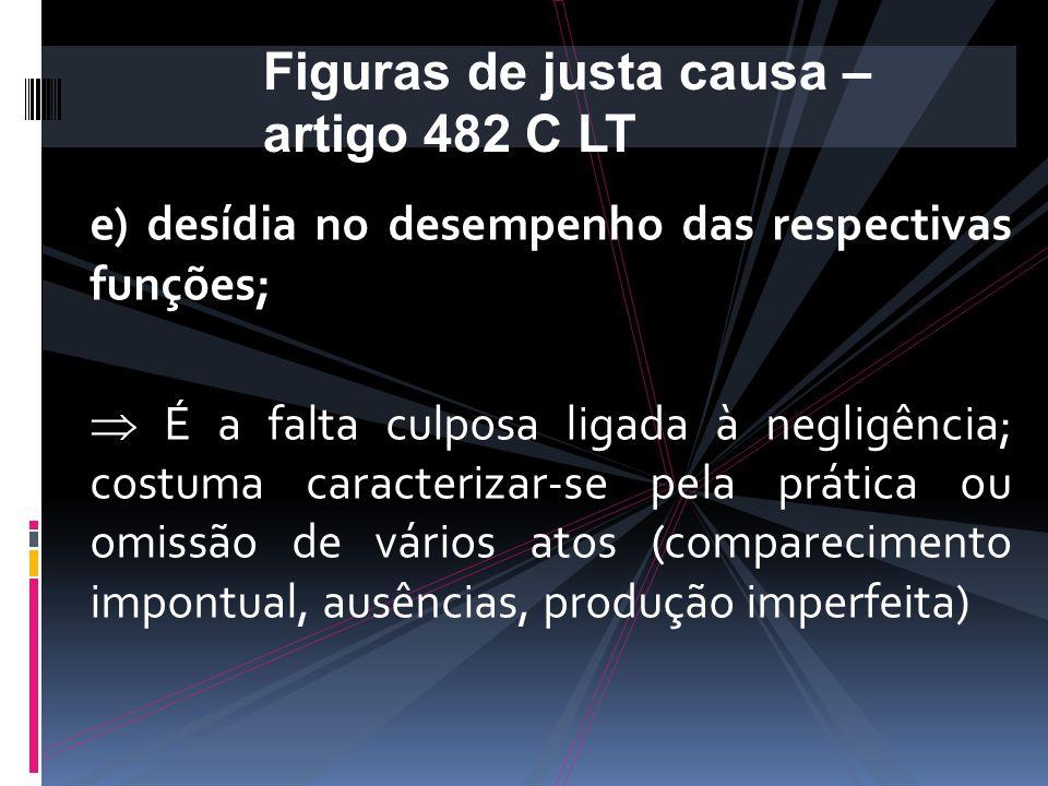 e) desídia no desempenho das respectivas funções;  É a falta culposa ligada à negligência; costuma caracterizar-se pela prática ou omissão de vários