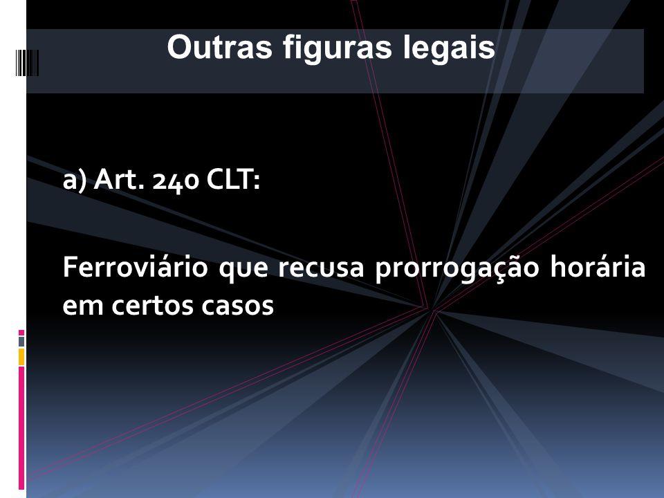 a) Art. 240 CLT: Nos casos de urgência ou de acidente, capazes de afetar a segurança ou regularidade do serviço, poderá a duração do trabalho ser exce