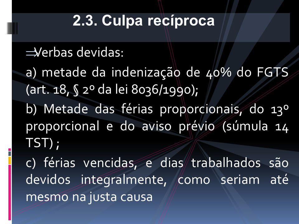 c) Contemporaneidade (Giglio), e não simultaneidade, que seria exagero; d) Uma certa proporcionalidade entre as faltas 2.3. Culpa recíproca