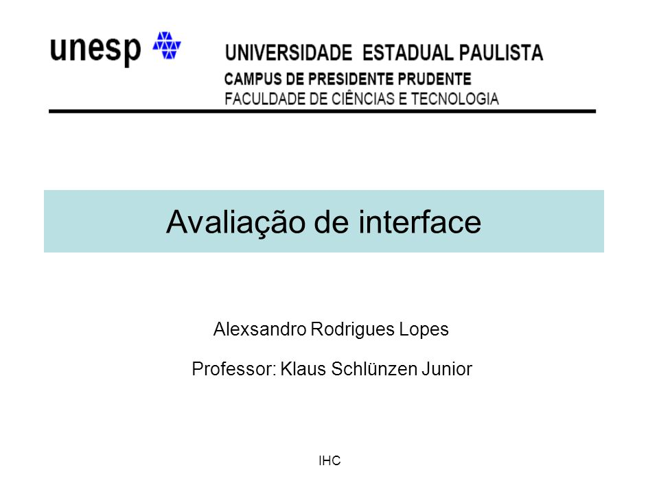 IHC Avaliação de interface Alexsandro Rodrigues Lopes Professor: Klaus Schlünzen Junior