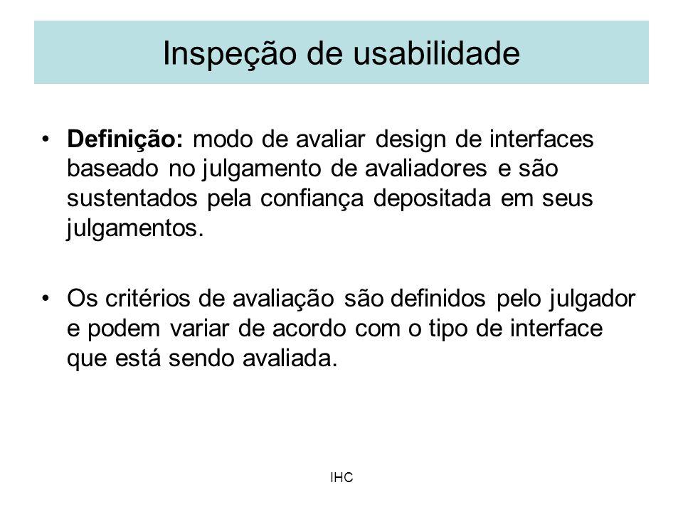 IHC Definição: modo de avaliar design de interfaces baseado no julgamento de avaliadores e são sustentados pela confiança depositada em seus julgament