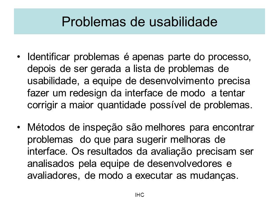 IHC Identificar problemas é apenas parte do processo, depois de ser gerada a lista de problemas de usabilidade, a equipe de desenvolvimento precisa fa