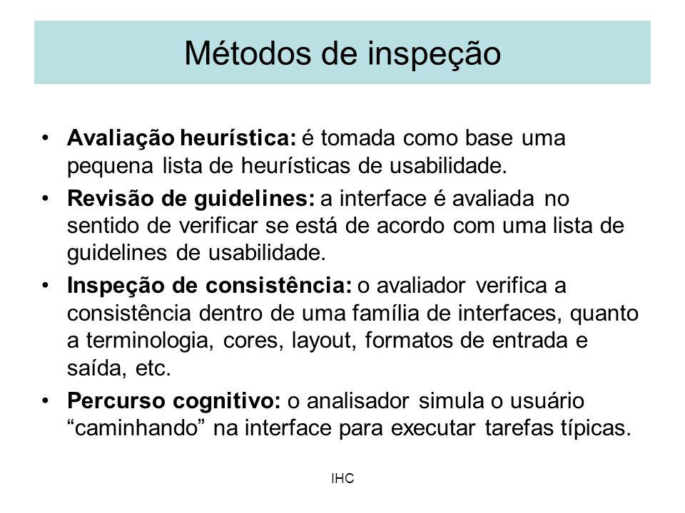 IHC Avaliação heurística: é tomada como base uma pequena lista de heurísticas de usabilidade. Revisão de guidelines: a interface é avaliada no sentido