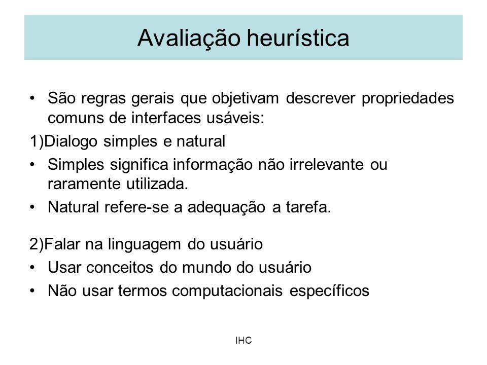 IHC São regras gerais que objetivam descrever propriedades comuns de interfaces usáveis: 1)Dialogo simples e natural Simples significa informação não