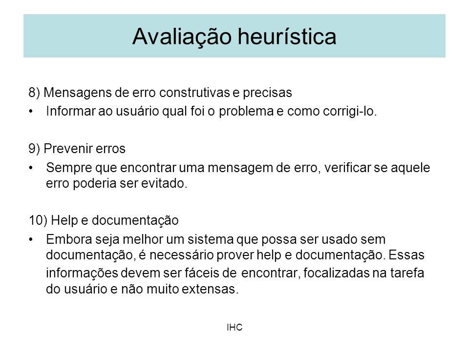 IHC 8) Mensagens de erro construtivas e precisas Informar ao usuário qual foi o problema e como corrigi-lo. 9) Prevenir erros Sempre que encontrar uma