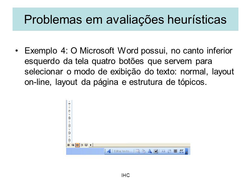IHC Exemplo 4: O Microsoft Word possui, no canto inferior esquerdo da tela quatro botões que servem para selecionar o modo de exibição do texto: norma