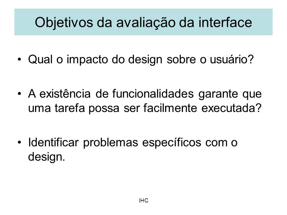 IHC Qual o impacto do design sobre o usuário? A existência de funcionalidades garante que uma tarefa possa ser facilmente executada? Identificar probl
