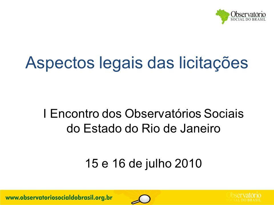 Aspectos legais das licitações I Encontro dos Observatórios Sociais do Estado do Rio de Janeiro 15 e 16 de julho 2010
