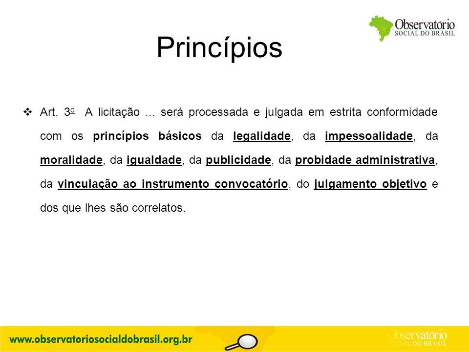 Princípios  Art. 3 o A licitação... será processada e julgada em estrita conformidade com os princípios básicos da legalidade, da impessoalidade, da