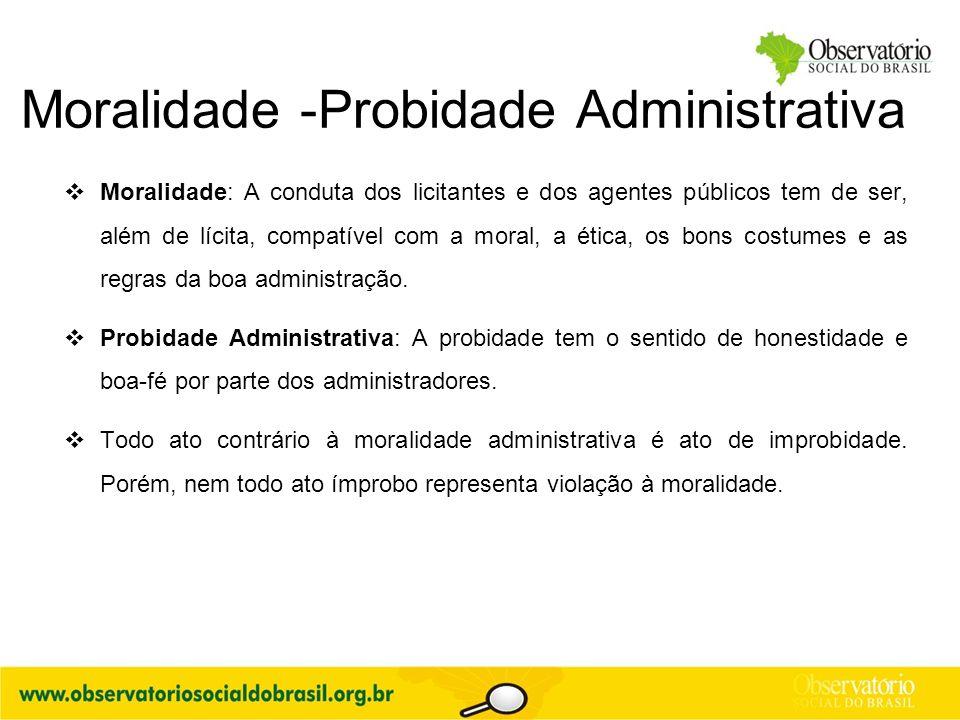 Moralidade -Probidade Administrativa  Moralidade: A conduta dos licitantes e dos agentes públicos tem de ser, além de lícita, compatível com a moral,