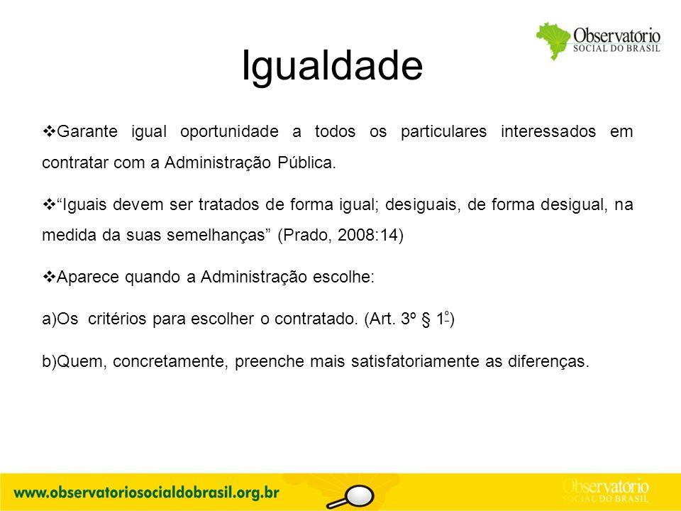 """Igualdade  Garante igual oportunidade a todos os particulares interessados em contratar com a Administração Pública.  """"Iguais devem ser tratados de"""