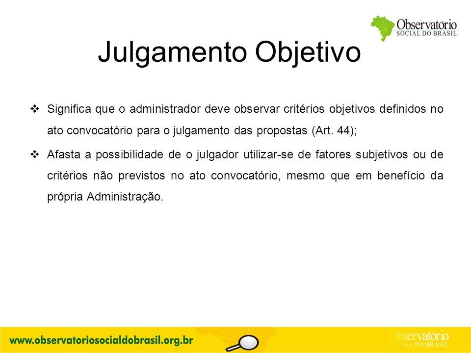 Julgamento Objetivo  Significa que o administrador deve observar critérios objetivos definidos no ato convocatório para o julgamento das propostas (A