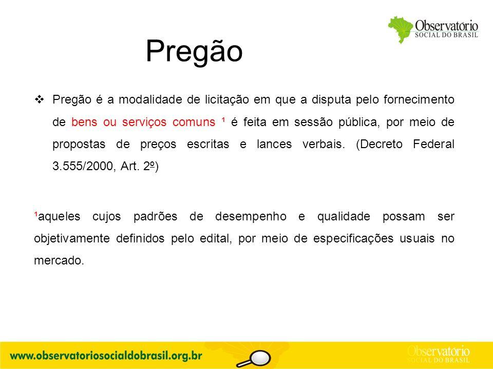 Pregão  Pregão é a modalidade de licitação em que a disputa pelo fornecimento de bens ou serviços comuns ¹ é feita em sessão pública, por meio de pro