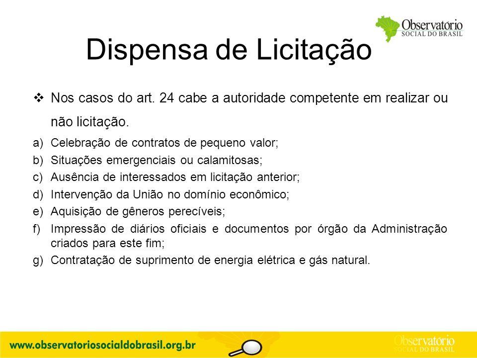 Dispensa de Licitação  Nos casos do art. 24 cabe a autoridade competente em realizar ou não licitação. a)Celebração de contratos de pequeno valor; b)