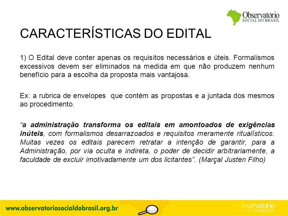 CARACTERÍSTICAS DO EDITAL 1) O Edital deve conter apenas os requisitos necessários e úteis. Formalismos excessivos devem ser eliminados na medida em q