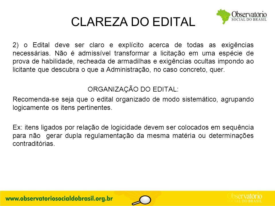 CLAREZA DO EDITAL 2) o Edital deve ser claro e explícito acerca de todas as exigências necessárias. Não é admissível transformar a licitação em uma es
