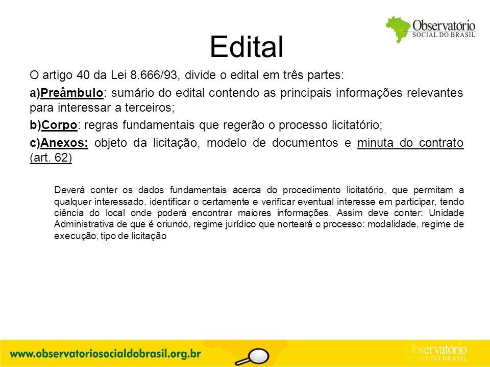 O artigo 40 da Lei 8.666/93, divide o edital em três partes: a)Preâmbulo: sumário do edital contendo as principais informações relevantes para interes