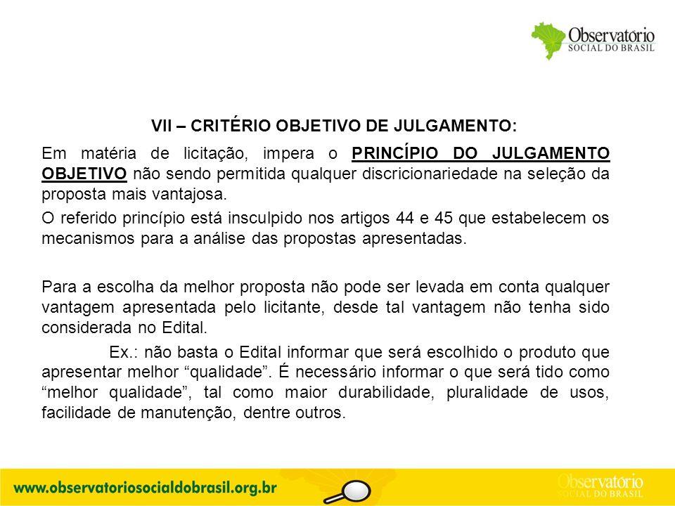 VII – CRITÉRIO OBJETIVO DE JULGAMENTO: Em matéria de licitação, impera o PRINCÍPIO DO JULGAMENTO OBJETIVO não sendo permitida qualquer discricionaried
