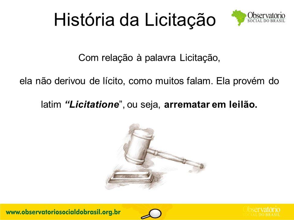 """História da Licitação Com relação à palavra Licitação, ela não derivou de lícito, como muitos falam. Ela provém do latim """"Licitatione"""", ou seja, arrem"""