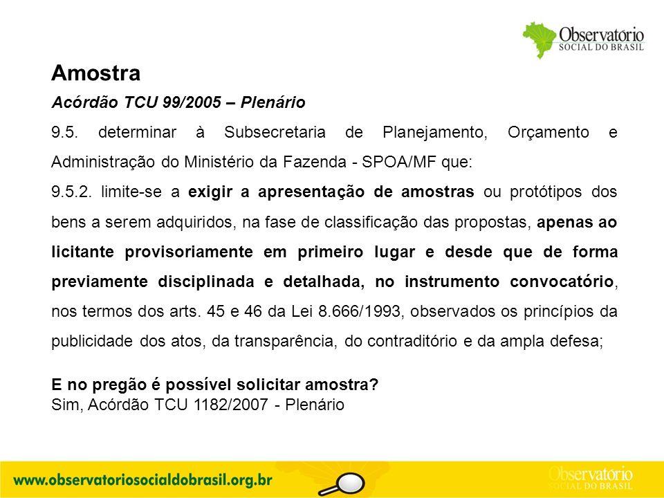 Amostra Acórdão TCU 99/2005 – Plenário 9.5. determinar à Subsecretaria de Planejamento, Orçamento e Administração do Ministério da Fazenda - SPOA/MF q