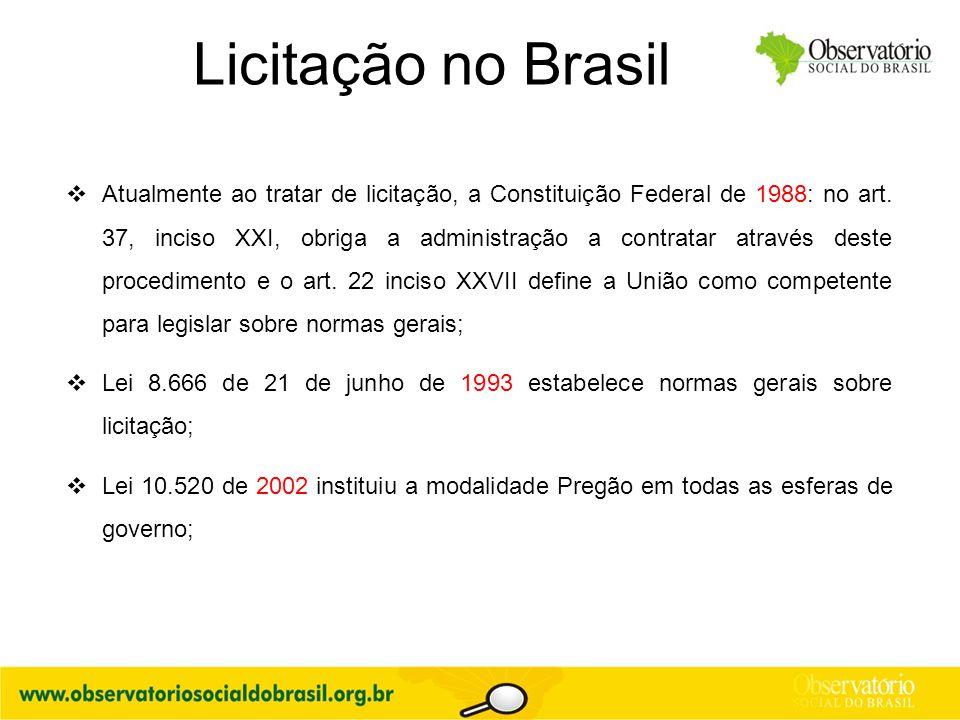 Licitação no Brasil  Atualmente ao tratar de licitação, a Constituição Federal de 1988: no art. 37, inciso XXI, obriga a administração a contratar at