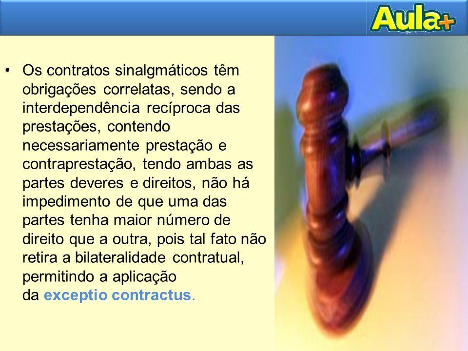 Os contratos sinalgmáticos têm obrigações correlatas, sendo a interdependência recíproca das prestações, contendo necessariamente prestação e contrapr