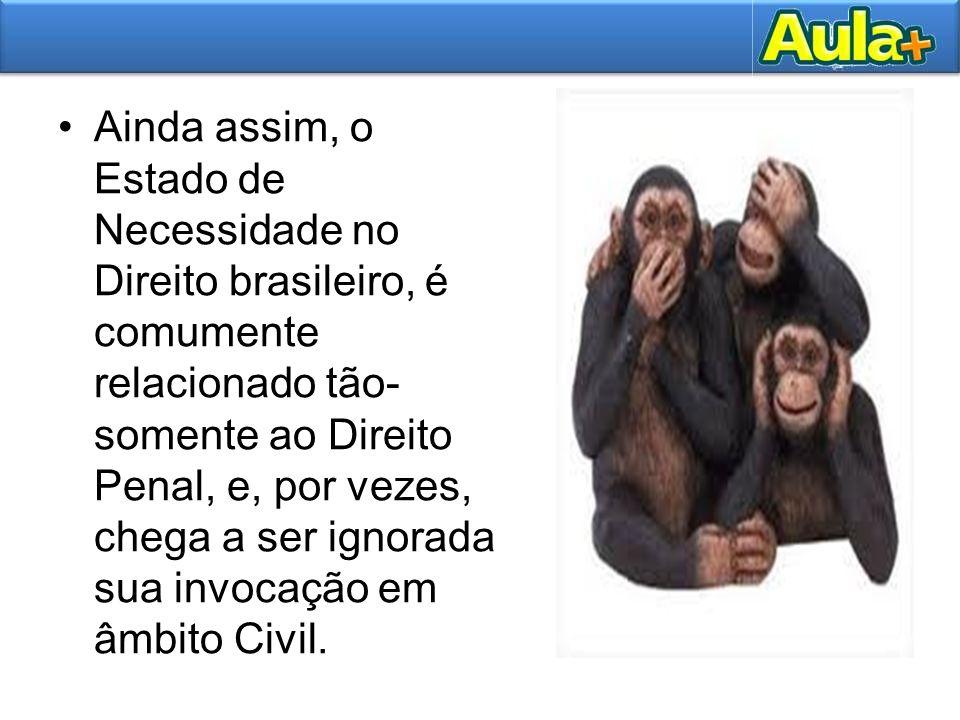 Ainda assim, o Estado de Necessidade no Direito brasileiro, é comumente relacionado tão- somente ao Direito Penal, e, por vezes, chega a ser ignorada