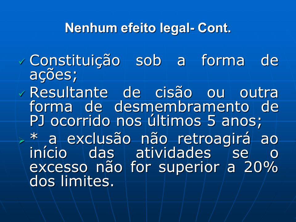 Nenhum efeito legal- Cont. Constituição sob a forma de ações; Constituição sob a forma de ações; Resultante de cisão ou outra forma de desmembramento
