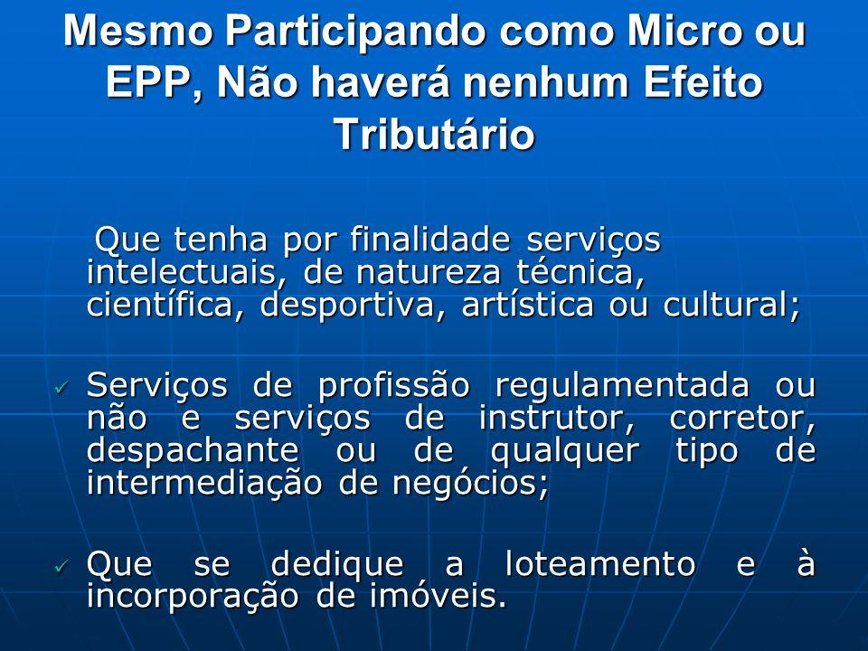 Mesmo Participando como Micro ou EPP, Não haverá nenhum Efeito Tributário Que tenha por finalidade serviços intelectuais, de natureza técnica, científ