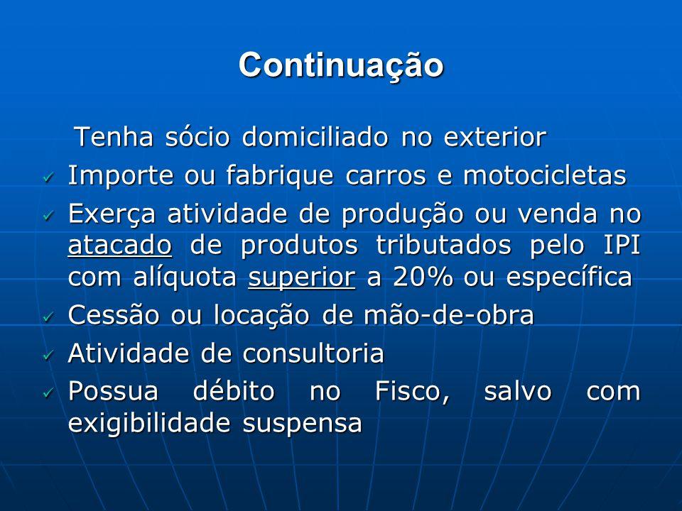 Continuação Tenha sócio domiciliado no exterior Tenha sócio domiciliado no exterior Importe ou fabrique carros e motocicletas Importe ou fabrique carr