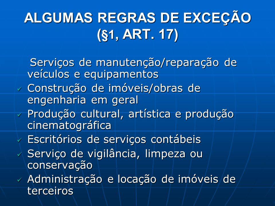 ALGUMAS REGRAS DE EXCEÇÃO ( §1, ART. 17) Serviços de manutenção/reparação de veículos e equipamentos Serviços de manutenção/reparação de veículos e eq