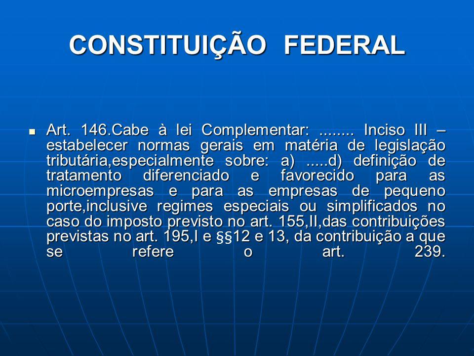 CONSTITUIÇÃO FEDERAL Art. 146.Cabe à lei Complementar:........ Inciso III – estabelecer normas gerais em matéria de legislação tributária,especialment
