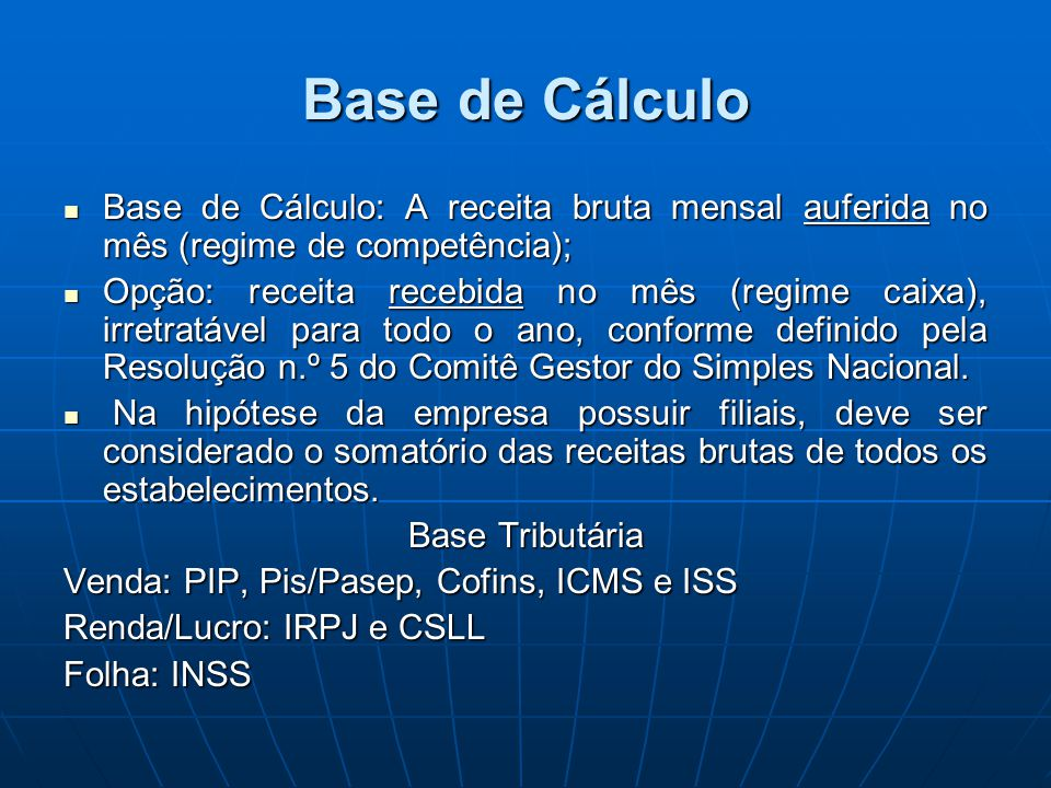 Base de Cálculo Base de Cálculo: A receita bruta mensal auferida no mês (regime de competência); Base de Cálculo: A receita bruta mensal auferida no m