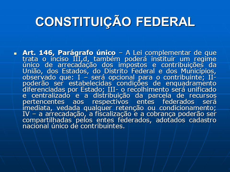 CONSTITUIÇÃO FEDERAL Art. 146, Parágrafo único – A Lei complementar de que trata o inciso III,d, também poderá instituir um regime único de arrecadaçã