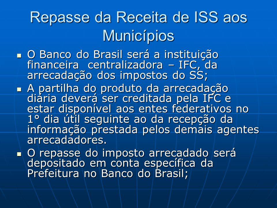 Repasse da Receita de ISS aos Municípios O Banco do Brasil será a instituição financeira centralizadora – IFC, da arrecadação dos impostos do SS; O Ba