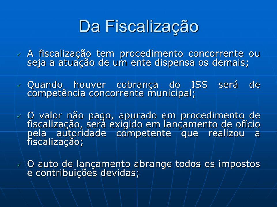 Da Fiscalização A fiscalização tem procedimento concorrente ou seja a atuação de um ente dispensa os demais; A fiscalização tem procedimento concorren