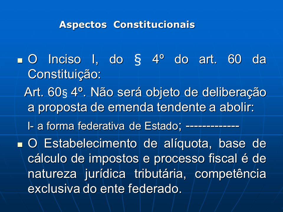 O Inciso I, do 4º do art. 60 da Constituição: O Inciso I, do § 4º do art. 60 da Constituição: Art. 604º. Não será objeto de deliberação a proposta de