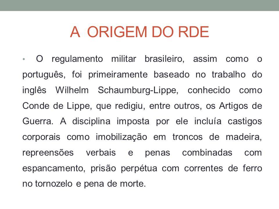 A ORIGEM DO RDE O regulamento militar brasileiro, assim como o português, foi primeiramente baseado no trabalho do inglês Wilhelm Schaumburg-Lippe, conhecido como Conde de Lippe, que redigiu, entre outros, os Artigos de Guerra.