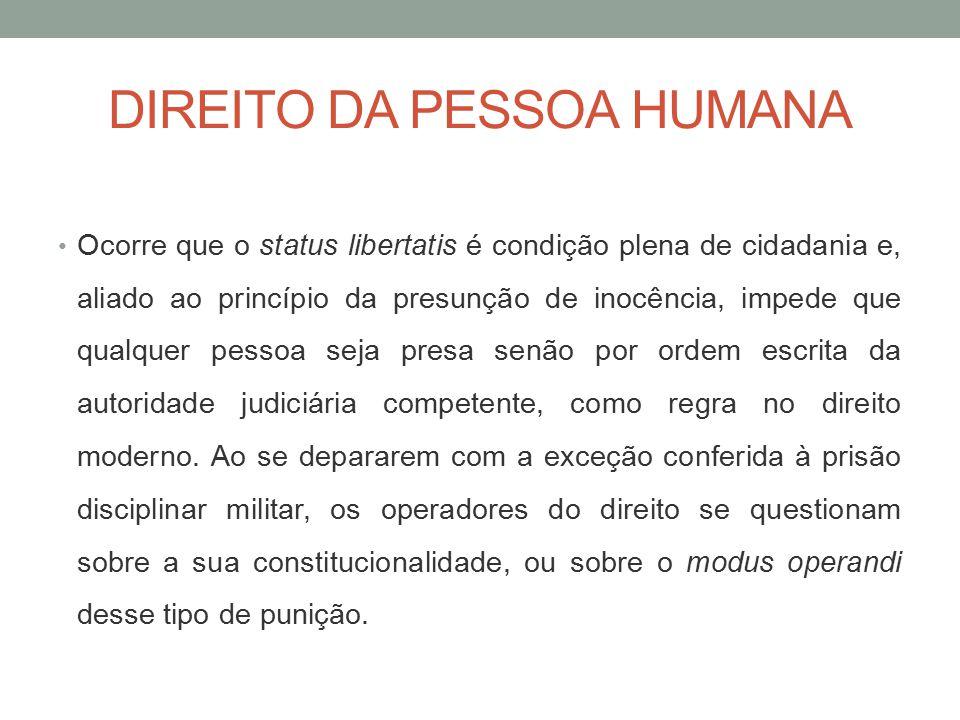 DIREITO DA PESSOA HUMANA Ocorre que o status libertatis é condição plena de cidadania e, aliado ao princípio da presunção de inocência, impede que qua