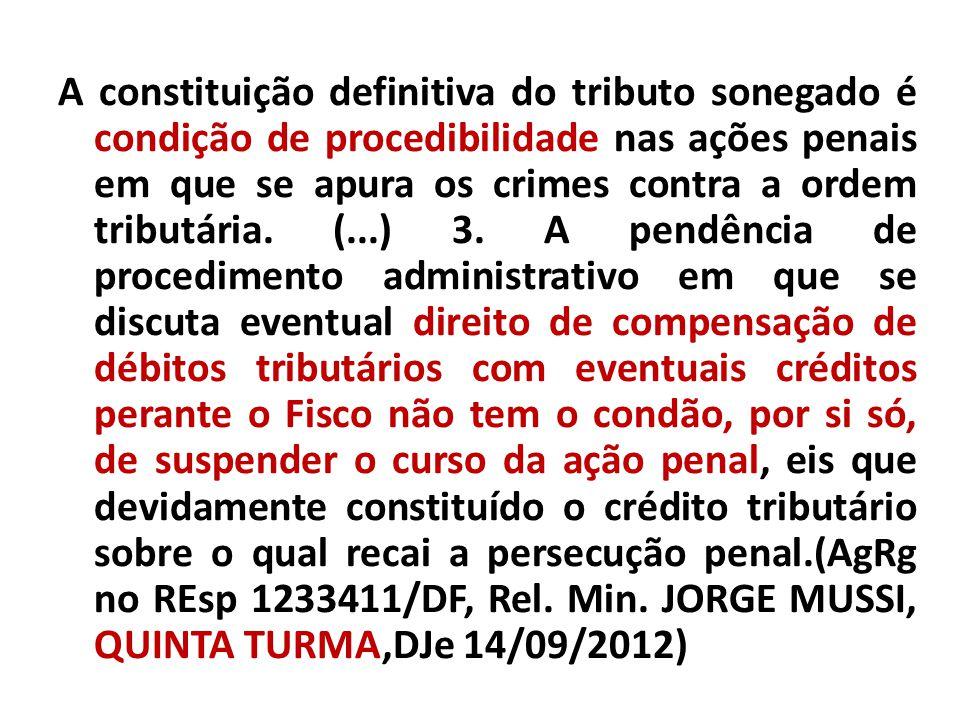 A constituição definitiva do tributo sonegado é condição de procedibilidade nas ações penais em que se apura os crimes contra a ordem tributária. (...