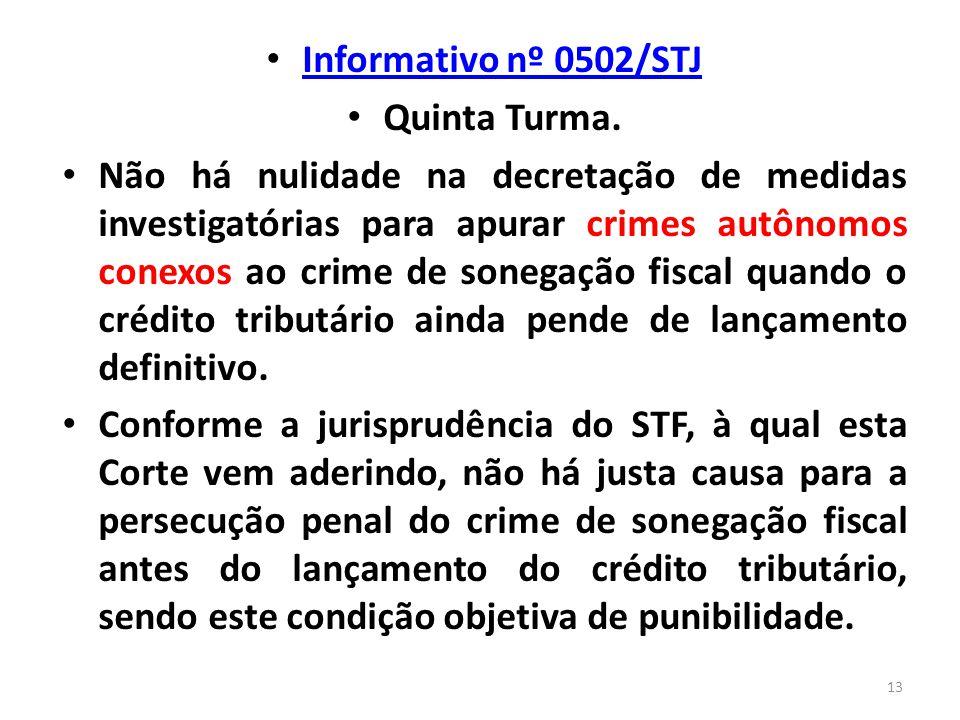 Informativo nº 0502/STJ Quinta Turma. Não há nulidade na decretação de medidas investigatórias para apurar crimes autônomos conexos ao crime de sonega