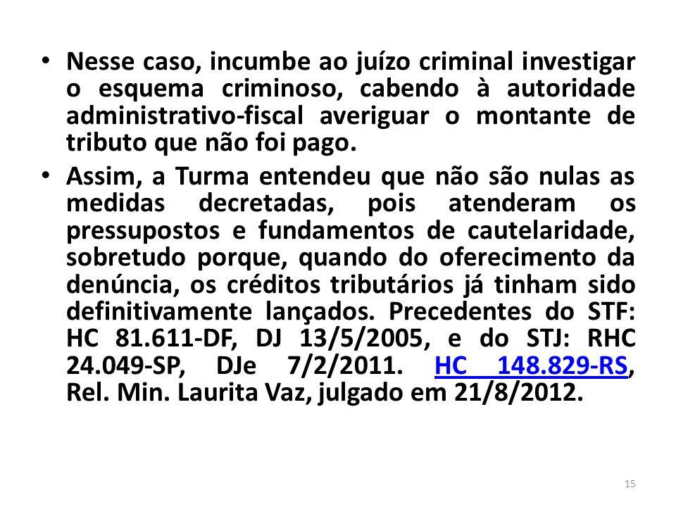 Nesse caso, incumbe ao juízo criminal investigar o esquema criminoso, cabendo à autoridade administrativo-fiscal averiguar o montante de tributo que n