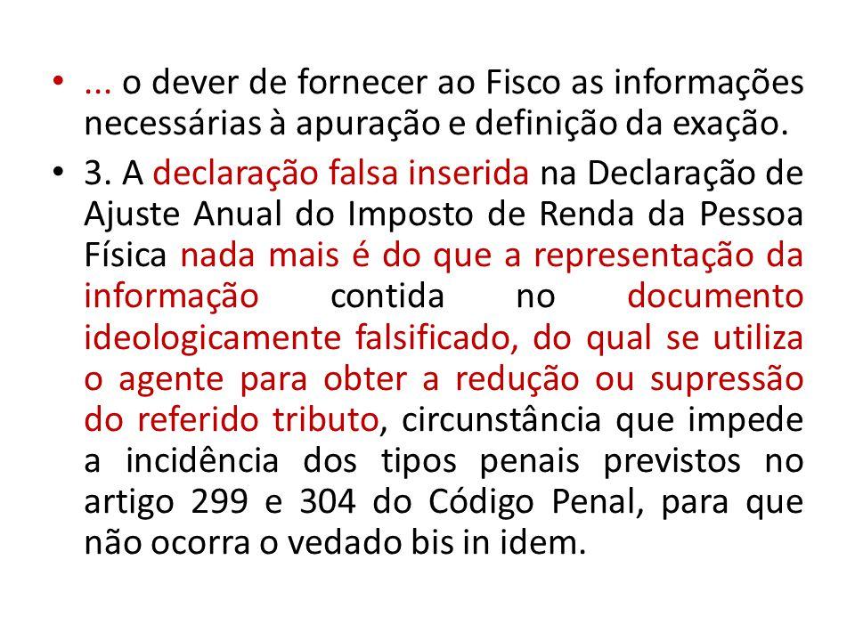 ... o dever de fornecer ao Fisco as informações necessárias à apuração e definição da exação. 3. A declaração falsa inserida na Declaração de Ajuste A