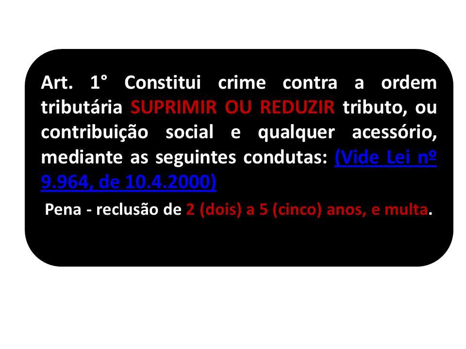 Art. 1° Constitui crime contra a ordem tributária SUPRIMIR OU REDUZIR tributo, ou contribuição social e qualquer acessório, mediante as seguintes cond