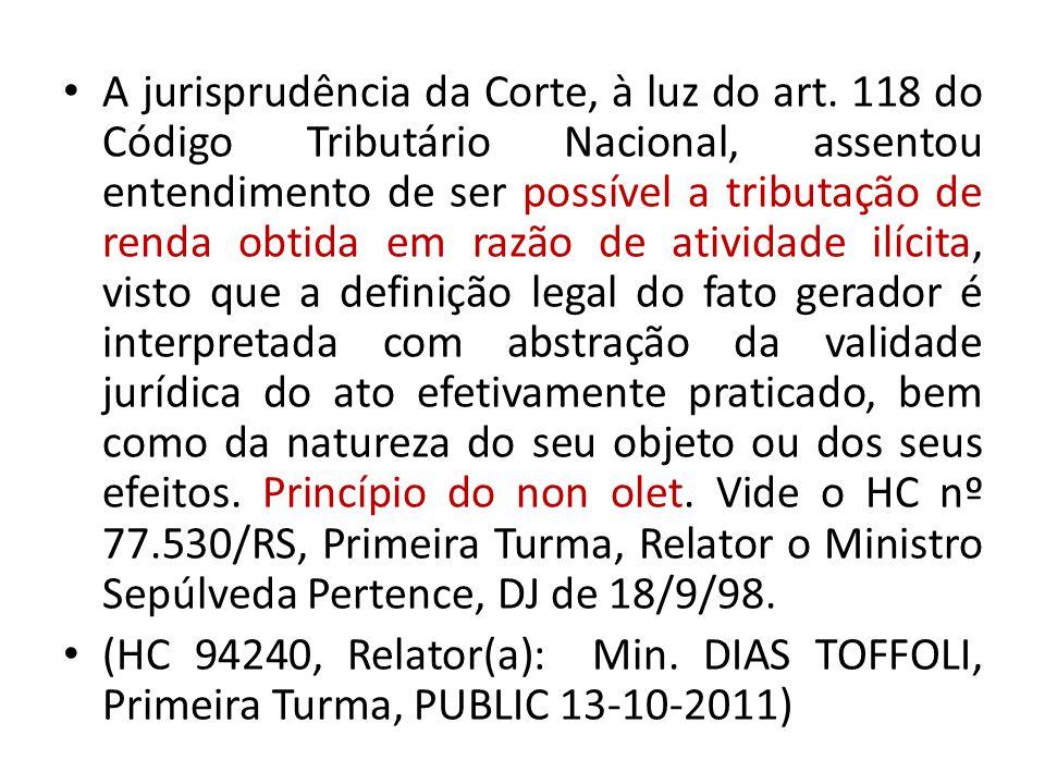 A jurisprudência da Corte, à luz do art. 118 do Código Tributário Nacional, assentou entendimento de ser possível a tributação de renda obtida em razã